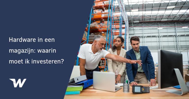 Hardware in het magazijn: waarin moet ik investeren?