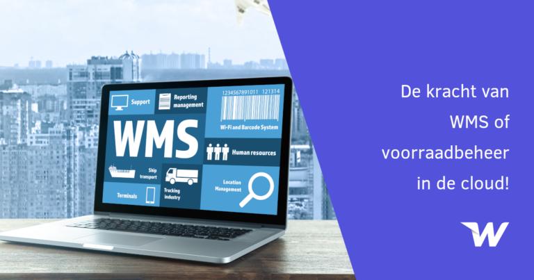 De kracht van WMS of voorraadbeheer in de cloud