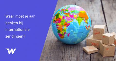 Waar moet je aan denken bij internationale zendingen?